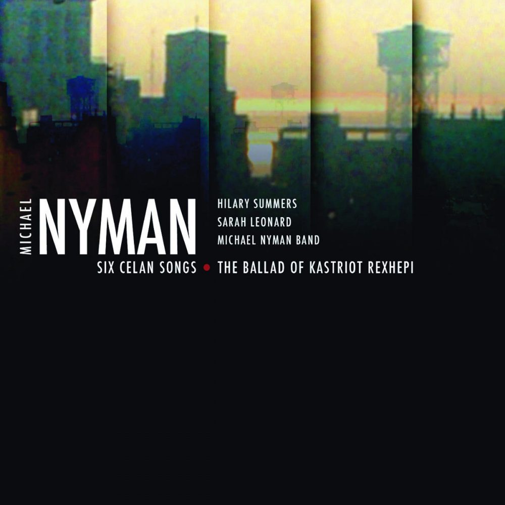 Michael Nyman - Six Celan Songs, The Ballad Of Kastriot Rexhepi